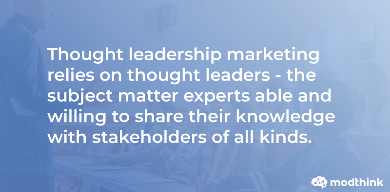Thought-Leadership-marketing-relies-on-thought-leaders-the-subject-matter-experts-able-and-willing-to-share-their-knowledge-with-stakeholders-of-all-kinds.