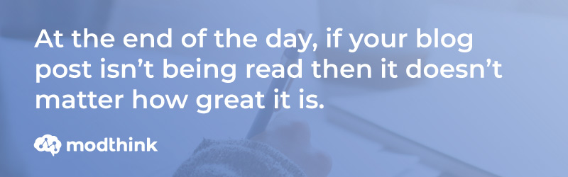 Modthink Graphic Quote 'At the nd of the day, if your blog post isn't being read then it doesn't matter how great it is.