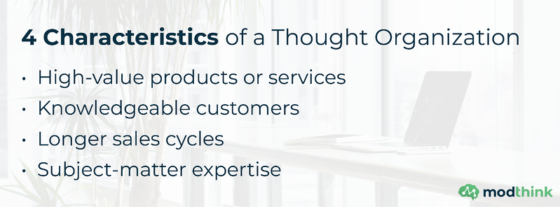 4 Characteristics of a Thought Organization: High-value products or services, knowledgeable customers, longer sales cycles, subject-matter expertise
