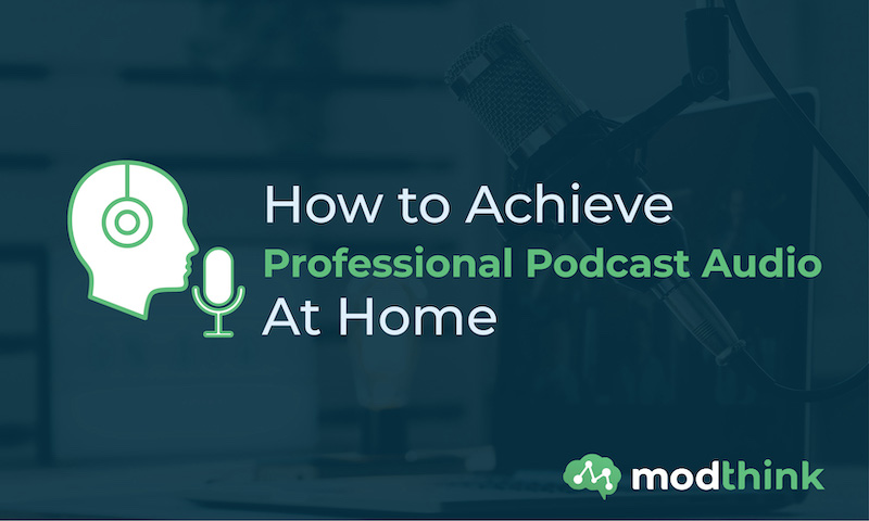 How to Achieve Professional Podcast Audio At Home