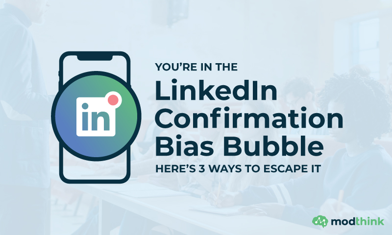 You're in the LinkedIn Confirmation Bias Bubble - Here's 3 Ways to Escape It